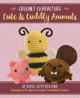 Crochet Characters Cute & Cuddly Animals Kit: 12 Super-Cute Designs, Everything You Need to Make 2 Adorable Projects