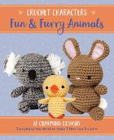 Crochet Characters Fun & Furry Animals: 12 Charming Designs, Everything You Need to Make 2 Precious Projects - Crochet Characters
