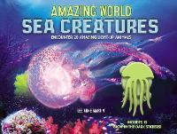 Amazing World Sea Creatures: Encounter 20 Amazing Light-Up Animals--Includes 13 Glow-In-The-Dark Stickers! - Amazing World (Hardback)