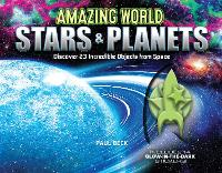 Amazing World Stars & Planets: Discover 23 Incredible Objects from Space--Includes 14 Glow-In-The-Dark Stickers! - Amazing World (Hardback)