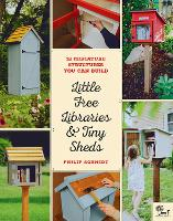 Little Free Libraries & Tiny Sheds: 12 Miniature Structures You Can Build (Paperback)
