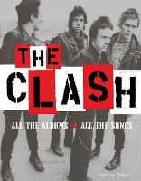 The Clash: All the Albums, All the Songs (Hardback)