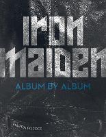 Iron Maiden: Album by Album - Album by Album (Hardback)