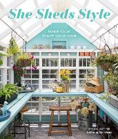 She Sheds Style: Make Your Space Your Own (Hardback)