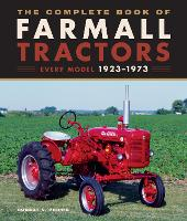 The Complete Book of Farmall Tractors: Every Model 1923-1973 - Complete Book Series (Hardback)