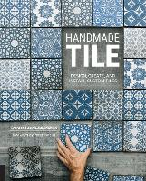 Handmade Tile: Design, Create, and Install Custom Tiles (Hardback)