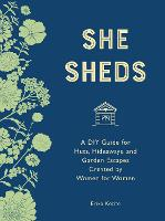 She Sheds (mini edition): A DIY Guide for Huts, Hideaways, and Garden Escapes Created by Women for Women (Hardback)