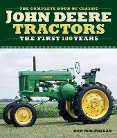 Complete Book of Classic John Deere Tractors: The First 100 Years - Complete Book Series (Hardback)