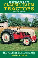 The Field Guide to Classic Farm Tractors, Expanded Edition: More Than 400 Models from 1900 to 1990 (Hardback)
