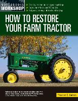 How to Restore Your Farm Tractor: Choosing a tractor and setting up a workshop - Engine, transmission, and PTO rebuilds - Bodywork, painting, and decals and badging - Motorbooks Workshop (Paperback)