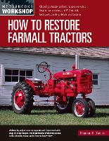 How to Restore Farmall Tractors: - Choosing a tractor and setting up a workshop - Engine, transmission, and PTO rebuilds - Bodywork, painting, decals, and badging - Motorbooks Workshop (Paperback)