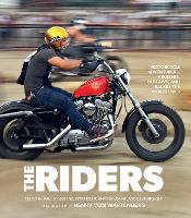 The Riders: Motorcycle Adventurers, Cruisers, Outlaws, and Racers the World Over (Hardback)