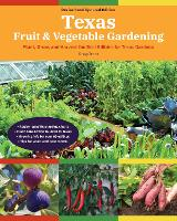 Texas Fruit & Vegetable Gardening, 2nd Edition: Plant, Grow, and Harvest the Best Edibles for Texas Gardens - Fruit & Vegetable Gardening Guides (Paperback)