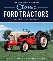 The Complete Book of Classic Ford Tractors: Every Model 1917-1996 - Complete Book Series (Hardback)