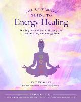 The Ultimate Guide to Energy Healing: Volume 14: The Beginner's Guide to Healing Your Chakras, Aura, and Energy Body - The Ultimate Guide to... (Paperback)
