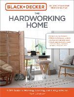 Black & Decker The Hardworking Home: A DIY Guide to Working, Learning, and Living at Home - Black & Decker (Paperback)
