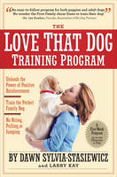The Love That Dog Training Programme: Using Positive Reinforcement to Train the Perfect Family Dog (Hardback)