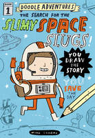 Doodle Adventures: The Search for the Slimy Space Slugs!: The Search For The Slimy Space Slugs! (Hardback)