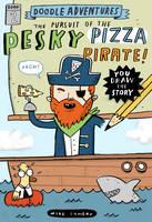 Doodle Adventures: The Pursuit of the Pesky Pizza Pirate! (Hardback)