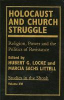 Holocaust and Church Struggle: Religion, Power and the Politics of Resistance - Studies in the Shoah Series Volume 16 (Hardback)