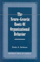 The Neuro-Genetic Roots of Organizational Behavior (Paperback)