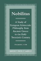 Nobilitas: A Study of European Aristocratic Philosophy from Ancient Greece to the Early Twentieth Century (Paperback)