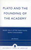 Plato and the Founding of the Academy: Based on a Letter from Plato, newly discovered (Paperback)
