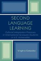 Second Language Learning and Cultural Adaptation Processes in Graduate International Students in U.S. Universities (Paperback)