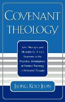 Covenant Theology: John Murray's and Meredith G. Kline's Response to the Historical Development of Federal Theology in Reformed Thought (Paperback)
