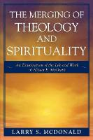 The Merging of Theology and Spirituality: An Examination of the Life and Work of Alister E. McGrath (Paperback)