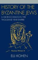 History of the Byzantine Jews: A Microcosmos in the Thousand Year Empire (Hardback)