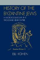History of the Byzantine Jews: A Microcosmos in the Thousand Year Empire (Paperback)