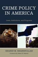 Crime Policy in America: Laws, Institutions, and Programs (Paperback)