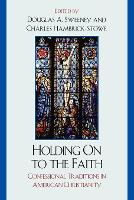 Holding On to the Faith: Confessional Traditions and American Christianity (Paperback)