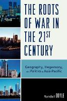 The Roots of War in the 21st Century: Geography, Hegemony, and Politics in Asia-Pacific (Paperback)