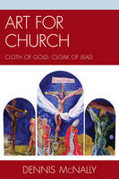 Art for Church: Cloth of Gold, Cloak of Lead (Paperback)