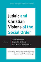 Judaic and Christian Visions of the Social Order: Describing, Analyzing and Comparing Systems of the Formative Age - Jacob Neusner Series: Religion/Social Order (Paperback)