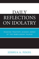 Daily Reflections on Idolatry: Reading Tractate Avodah Zarah of the Babylonian Talmud (Paperback)