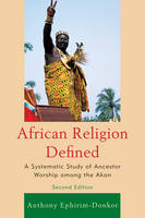 African Religion Defined: A Systematic Study of Ancestor Worship among the Akan (Paperback)