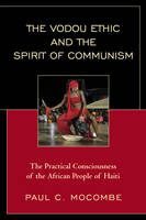 The Vodou Ethic and the Spirit of Communism: The Practical Consciousness of the African People of Haiti (Paperback)