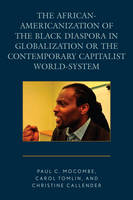 The African-Americanization of the Black Diaspora in Globalization or the Contemporary Capitalist World-System (Paperback)