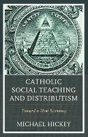 Catholic Social Teaching and Distributism: Toward A New Economy (Paperback)