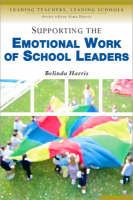 Supporting the Emotional Work of School Leaders - Leading Teachers, Leading Schools Series (Paperback)