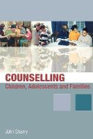 Counselling Children, Adolescents and Families: A Strengths-Based Approach (Paperback)
