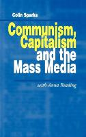 Communism, Capitalism and the Mass Media - Media Culture & Society Series (Hardback)
