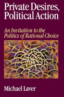 Private Desires, Political Action: An Invitation to the Politics of Rational Choice (Paperback)