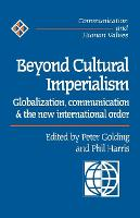Beyond Cultural Imperialism: Globalization, Communication and the New International Order - Communication and Human Values series (Paperback)
