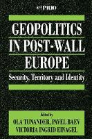 Geopolitics in Post-Wall Europe: Security, Territory and Identity - International Peace Research Institute, Oslo (PRIO) (Paperback)