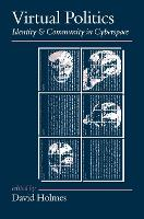 Virtual Politics: Identity and Community in Cyberspace - Politics and Culture series (Hardback)