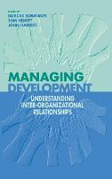 Managing Development: Understanding Inter-Organizational Relationships - Published in Association with The Open University (Hardback)